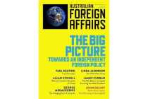 The Big Picture - Towards an Independent Foreign Policy: Australian Foreign Affairs: Issue 1
