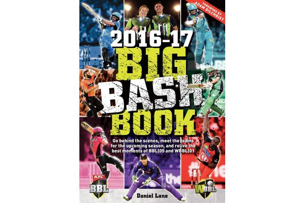 Big bash Book 2016-17 - Go Behind the Scenes, Meet the Teams for the Upcoming Season, and Relive the Best Moments of Bbl.05 and Wbbl.01
