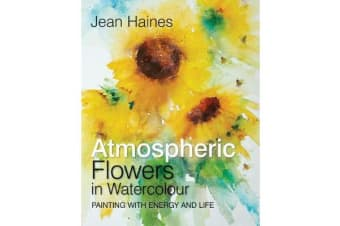 Jean Haines' Atmospheric Flowers in Watercolour - Painting with Energy and Life