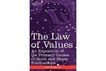 The Law of Values - An Exposition of the Primary Causes of Stock and Share Fluctuations