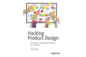 Hacking Product Design - A Guide to Designing Products for Startups