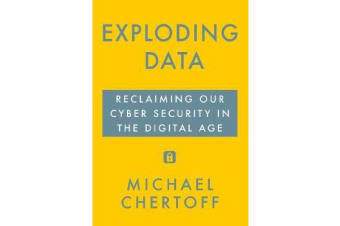 Exploding Data - Reclaiming Our Cyber Security in the Digital Age