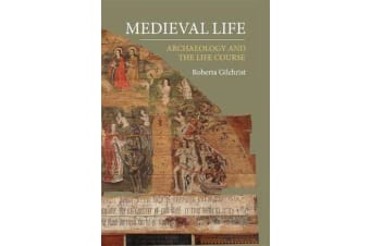 Medieval Life - Archaeology and the Life Course