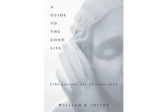A Guide to the Good Life - The Ancient Art of Stoic Joy