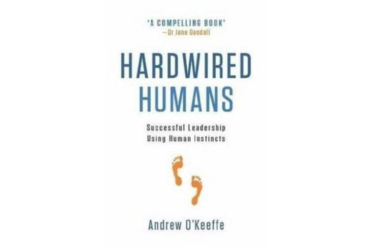 Hardwired Humans - Successful Leadership Using Human Instincts