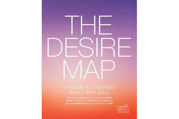 Desire Map - A Guide to Creating Goals with Soul