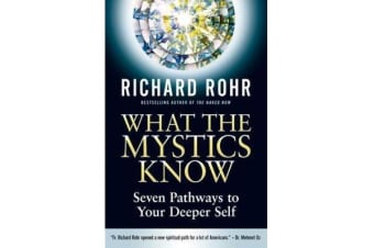 What the Mystics Know - Seven Pathways to Your Deeper Self