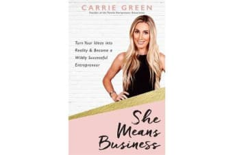 She Means Business - Turn Your Ideas into Reality and Become a Wildly Successful Entrepreneur