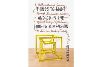 Things to Make and Do in the Fourth Dimension - A Mathematician's Journey Through Narcissistic Numbers, Optimal Dating Algorithms, at Least Two Kinds of Infinity, and More