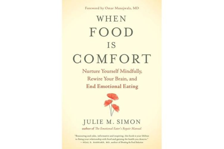 When Food Is Comfort - Nurture Yourself Mindfully, Rewire Your Brain, and End Emotional Eating