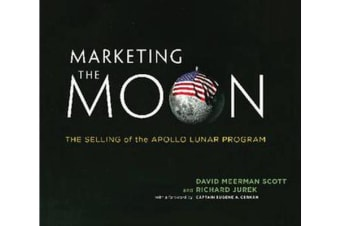 Marketing the Moon - The Selling of the Apollo Lunar Program