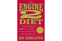 The Engine 2 Diet - The Texas Firefighter's 28-Day Save-Your-Life Plan That Lowers Cholesterol and Burns Away the Pounds