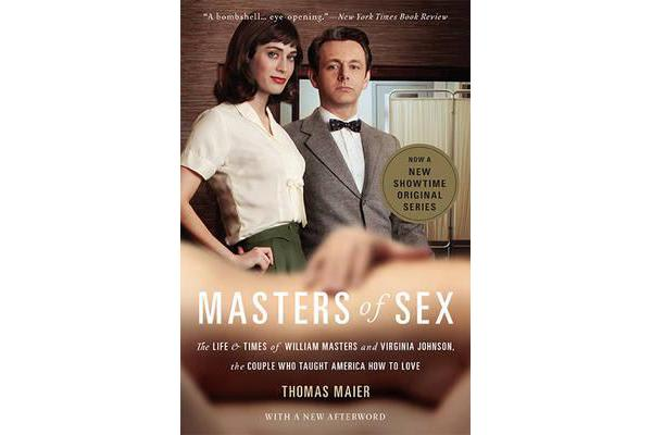 Masters of Sex (Media tie-in) - The Life and Times of William Masters and Virginia Johnson, the Couple Who Taught America How to Love