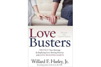 Love Busters - Protect Your Marriage by Replacing Love-Busting Patterns with Love-Building Habits