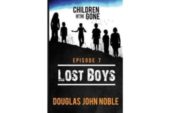 Lost Boys - Children of the Gone - Post Apocalyptic Young Adult Series - Episode 7 of 12