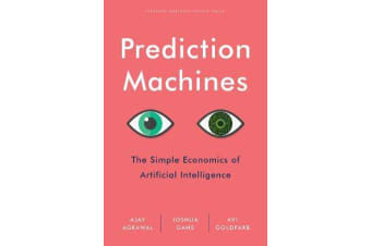 Prediction Machines - The Simple Economics of Artificial Intelligence