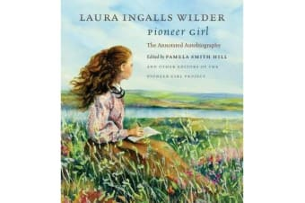 Pioneer Girl - The Annotated Autobiography