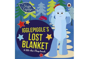 In the Night Garden: Igglepiggle's Lost Blanket - A Lift-the-Flap Book