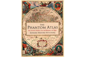 The Phantom Atlas - The Greatest Myths, Lies and Blunders on Maps