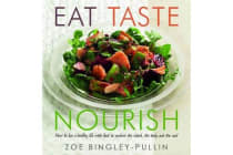 Eat, Taste, Nourish - How to Live a Healthy Life with Food to Nurture the Mind, the Body and the Soul