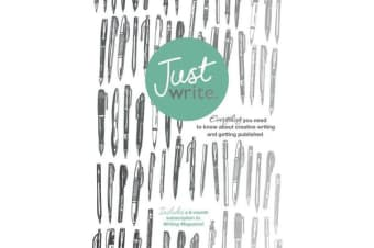 Just Write - Everything you need to know about creative writing, self-publishing and getting published