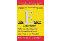 The E-Myth Contractor - Why Most Contractors' Businesses Don't Work and What to Do About It