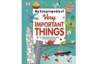 My Encyclopedia of Very Important Things - For Little Learners Who Want to Know Everything