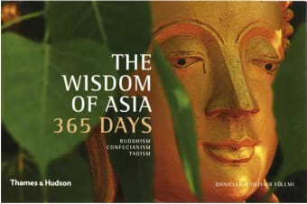 The Wisdom of Asia 365 Days - Buddhism . Confucianism . Taoism