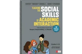 Teaching the Social Skills of Academic Interaction, Grades 4-12 - Step-by-Step Lessons for Respect, Responsibility, and Results