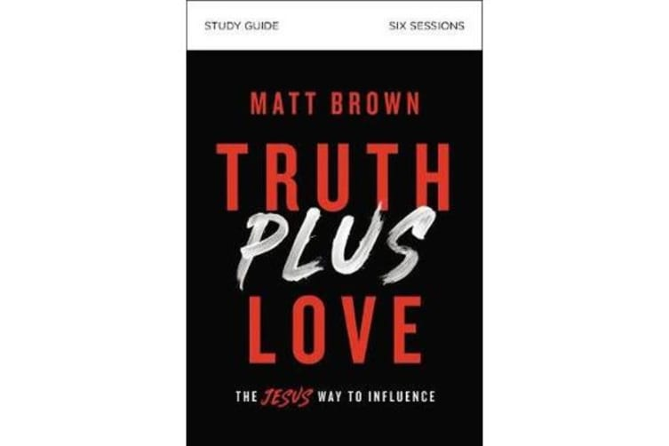 Truth Plus Love Study Guide - The Jesus Way to Influence
