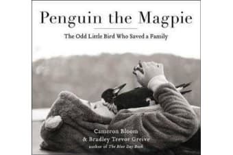 Penguin the Magpie - The Odd Little Bird Who Saved a Family