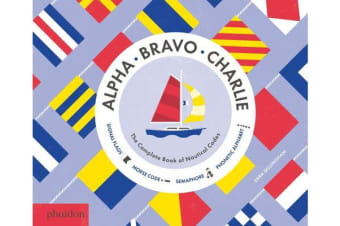Alpha, Bravo, Charlie - The Complete Book of Nautical Codes