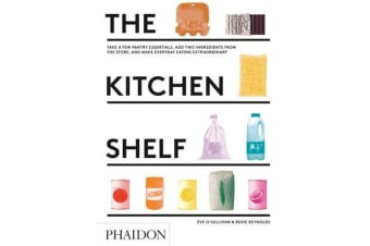 The Kitchen Shelf - Take a few pantry essentials, add two ingredients and make everyday eating extraordinary