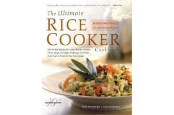 The Ultimate Rice Cooker Cookbook - 250 No-Fail Recipes for Pilafs, Risottos, Polenta, Chilis, Soups, Porridges, Puddings, and More, from Start to Finish in Your Rice Cooker
