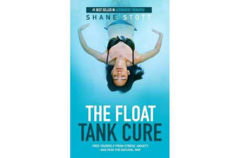 The Float Tank Cure - Free Yourself from Stress, Anxiety, and Pain the Natural Way