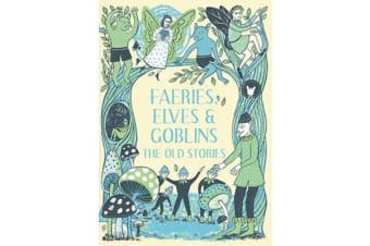 Faeries, Elves and Goblins - The Old Stories and fairy tales