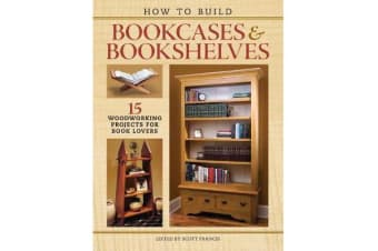 How to Build Bookcases & Bookshelves - 15 Woodworking Projects for Book Lovers