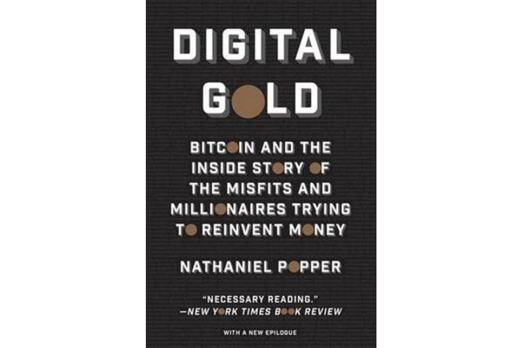 Digital Gold - Bitcoin and the Inside Story of the Misfits and Millionaires Trying to Reinvent Money