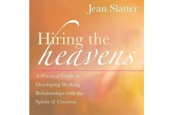 Hiring the Heavens - A Practical Guide to Developing a Working Relationship with the Spirits of Creation
