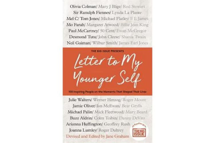 Letter To My Younger Self - The Big Issue Presents... 100 Inspiring People on the Moments That Shaped Their Lives