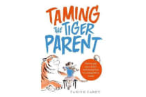 Taming the Tiger Parent - How to put your child's well-being first in a competitive world