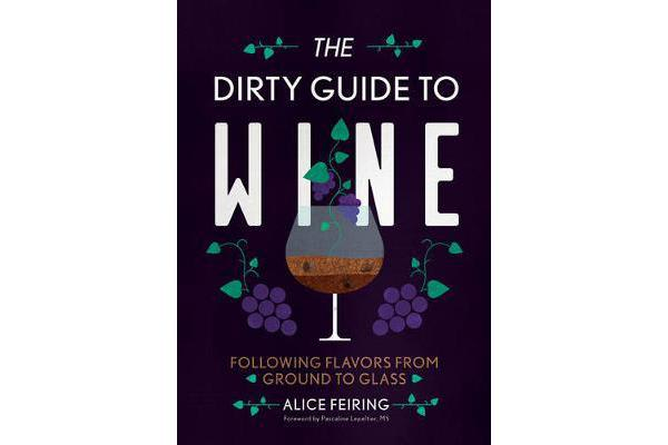 The Dirty Guide to Wine - Following Flavor from Ground to Glass