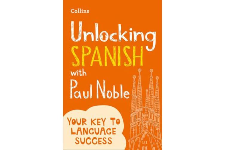 Unlocking Spanish with Paul Noble - Your Key to Language Success with the Bestselling Language Coach
