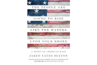 The People Are Going to Rise Like the Waters Upon Your Shore - A Story of American Rage