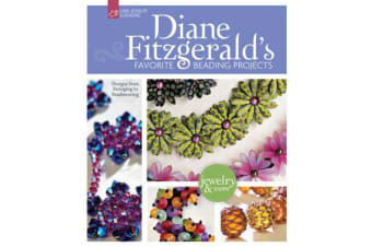 Diane Fitzgerald's Favorite Beading Projects - Designs from Stringing to Beadweaving