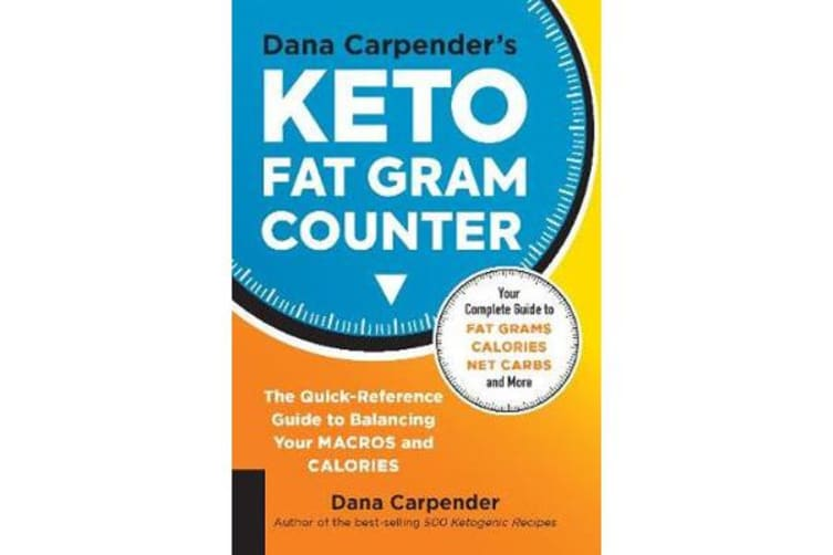 Dana Carpender's Keto Fat Gram Counter - The Quick-Reference Guide to Balancing Your Macros and Calories