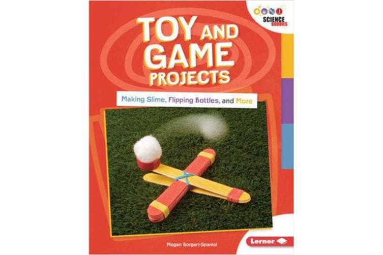 Toy and Game Projects - Making Slime, Flipping Bottles, and More