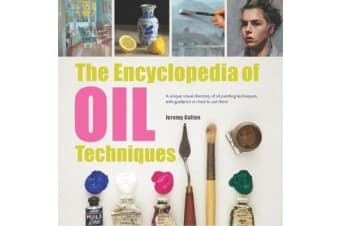 The Encyclopedia of Oil Techniques - A Unique Visual Directory of Oil Painting Techniques, with Guidance on How to Use Them