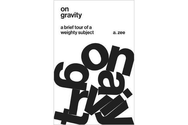 On Gravity - A Brief Tour of a Weighty Subject