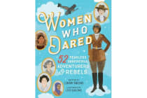 Women Who Dared - 52 Fearless Daredevils, Adventurers, and Rebels
